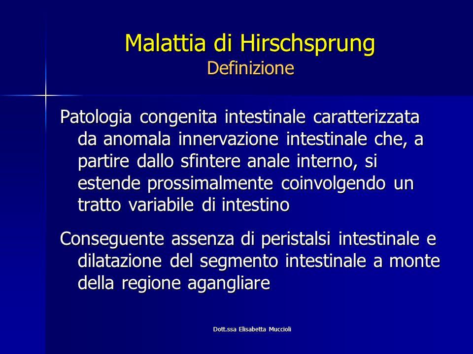 Dott.ssa Elisabetta Muccioli Malattia di Hirschsprung Definizione Patologia congenita intestinale caratterizzata da anomala innervazione intestinale c