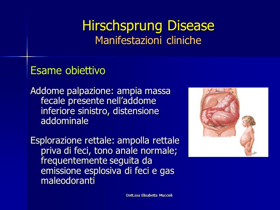 Dott.ssa Elisabetta Muccioli Hirschsprung Disease Manifestazioni cliniche Esame obiettivo Addome palpazione: ampia massa fecale presente nelladdome in
