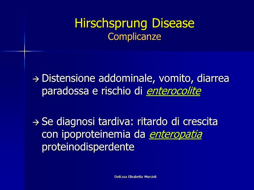 Dott.ssa Elisabetta Muccioli Hirschsprung Disease Complicanze Distensione addominale, vomito, diarrea paradossa e rischio di enterocolite Distensione