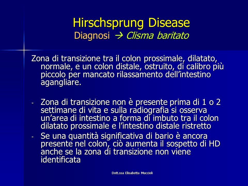 Dott.ssa Elisabetta Muccioli Hirschsprung Disease Diagnosi Clisma baritato Zona di transizione tra il colon prossimale, dilatato, normale, e un colon