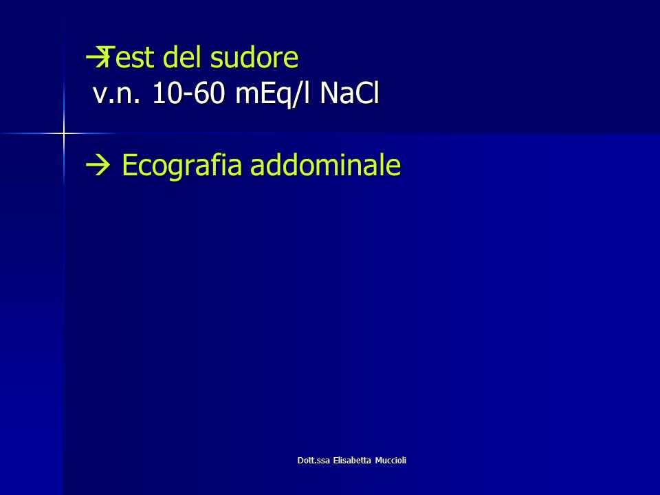 Dott.ssa Elisabetta Muccioli Test del sudore v.n. 10-60 mEq/l NaCl Test del sudore v.n. 10-60 mEq/l NaCl Ecografia addominale Ecografia addominale