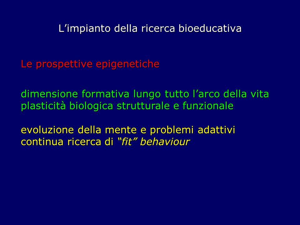Limpianto della ricerca bioeducativa Le prospettive epigenetiche dimensione formativa lungo tutto larco della vita plasticità biologica strutturale e