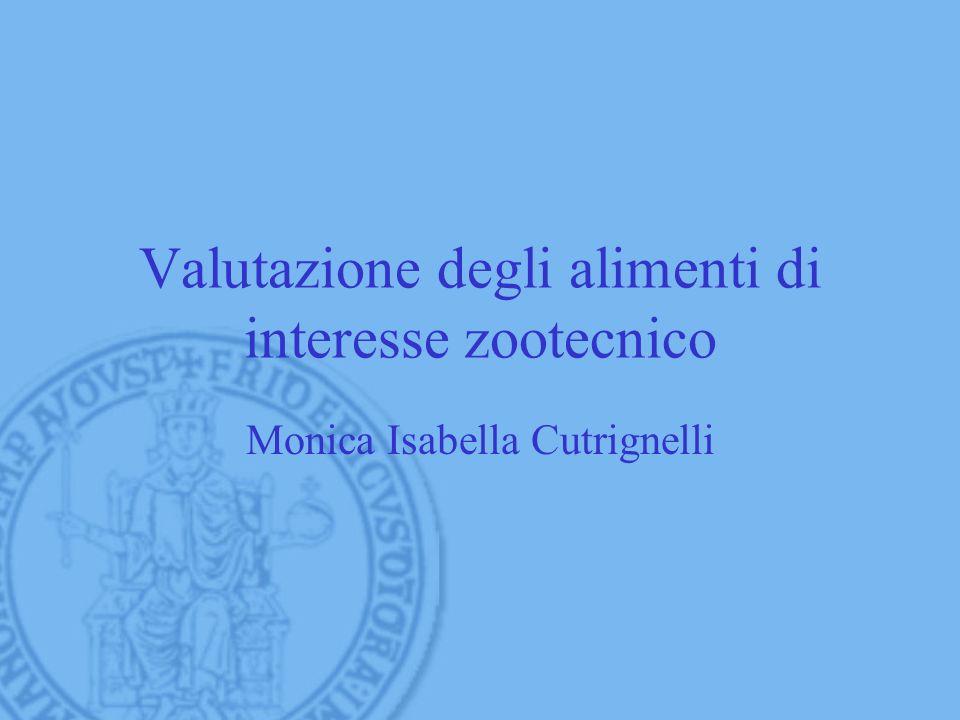Valutazione degli alimenti di interesse zootecnico Monica Isabella Cutrignelli