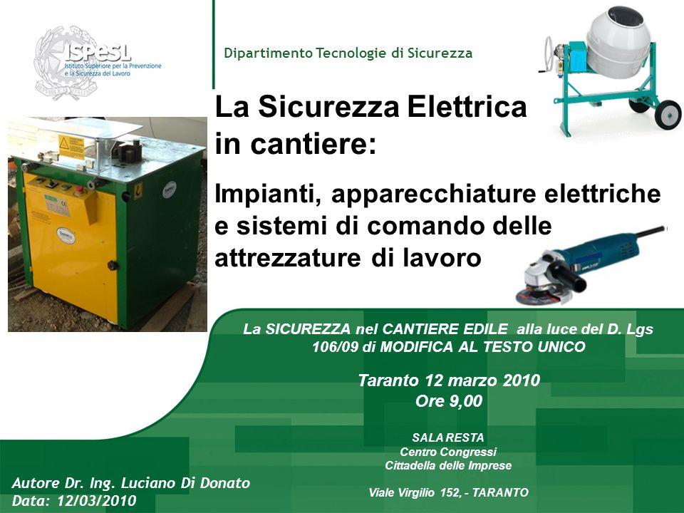 Autore Dr. Ing. Luciano Di Donato Data: 12/03/2010 Dipartimento Tecnologie di Sicurezza La Sicurezza Elettrica in cantiere: Impianti, apparecchiature