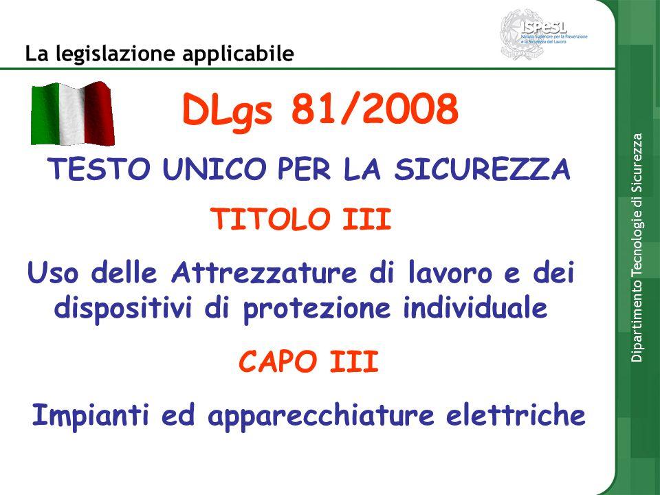 La legislazione applicabile Dipartimento Tecnologie di Sicurezza DLgs 81/2008 TESTO UNICO PER LA SICUREZZA TITOLO III Uso delle Attrezzature di lavoro