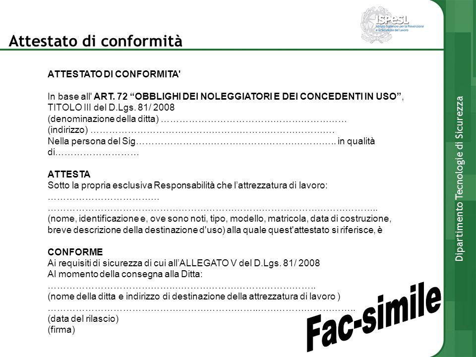 ATTESTATO DI CONFORMITA' In base all' ART. 72 OBBLIGHI DEI NOLEGGIATORI E DEI CONCEDENTI IN USO, TITOLO III del D.Lgs. 81/ 2008 (denominazione della d