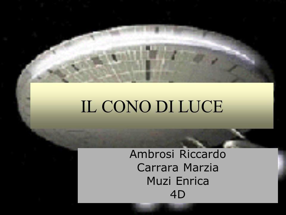 IL CONO DI LUCE Ambrosi Riccardo Carrara Marzia Muzi Enrica 4D