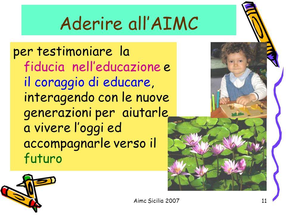 Aimc Sicilia 200711 Aderire allAIMC per testimoniare la fiducia nelleducazione e il coraggio di educare, interagendo con le nuove generazioni per aiut