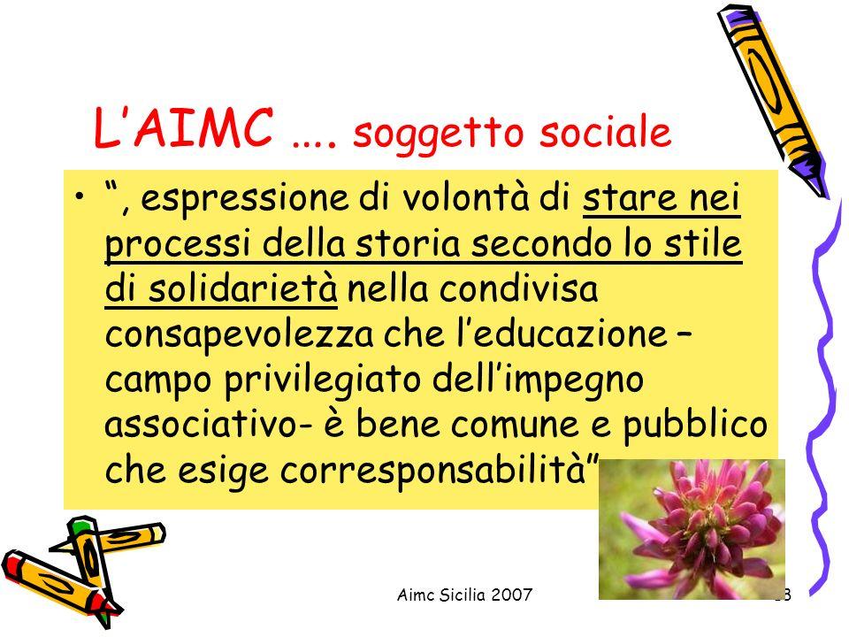 Aimc Sicilia 200718 LAIMC …. soggetto sociale, espressione di volontà di stare nei processi della storia secondo lo stile di solidarietà nella condivi