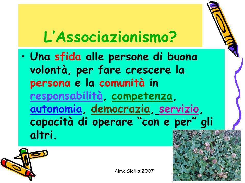 Aimc Sicilia 20072 LAssociazionismo? Una sfida alle persone di buona volontà, per fare crescere la persona e la comunità in responsabilità, competenza