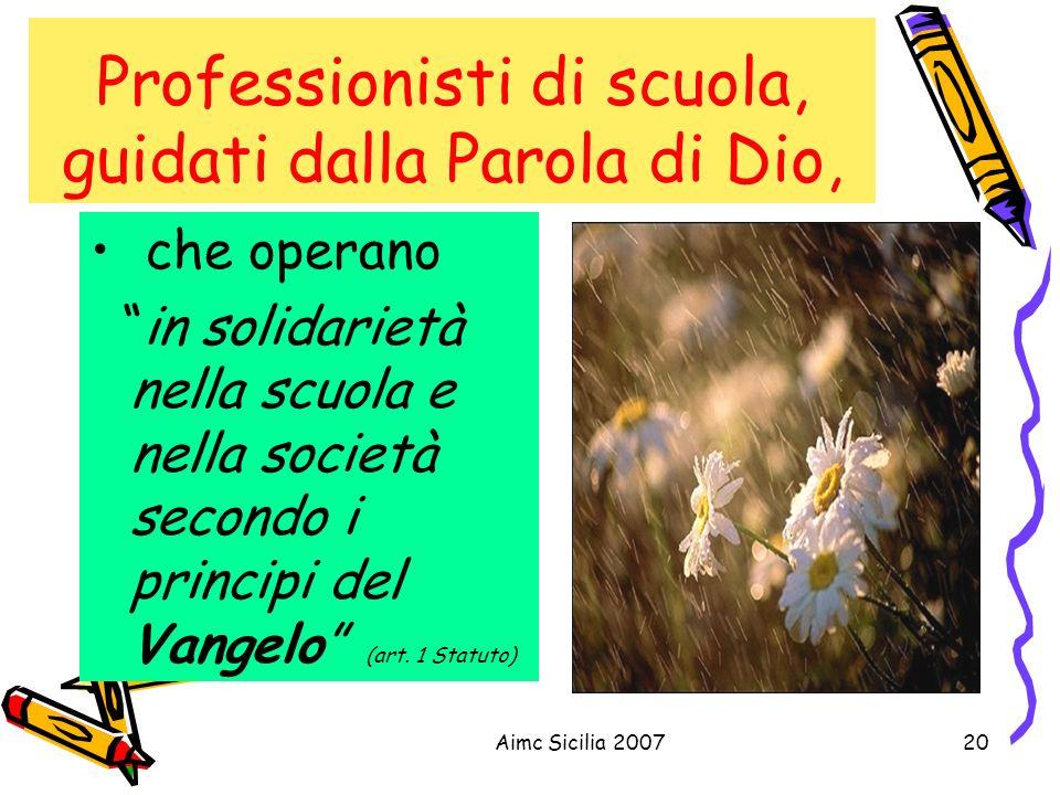Aimc Sicilia 200720 Professionisti di scuola, guidati dalla Parola di Dio, che operano in solidarietà nella scuola e nella società secondo i principi