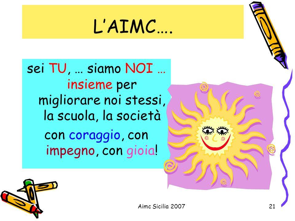 Aimc Sicilia 200721 LAIMC…. sei TU, … siamo NOI … insieme per migliorare noi stessi, la scuola, la società con coraggio, con impegno, con gioia!