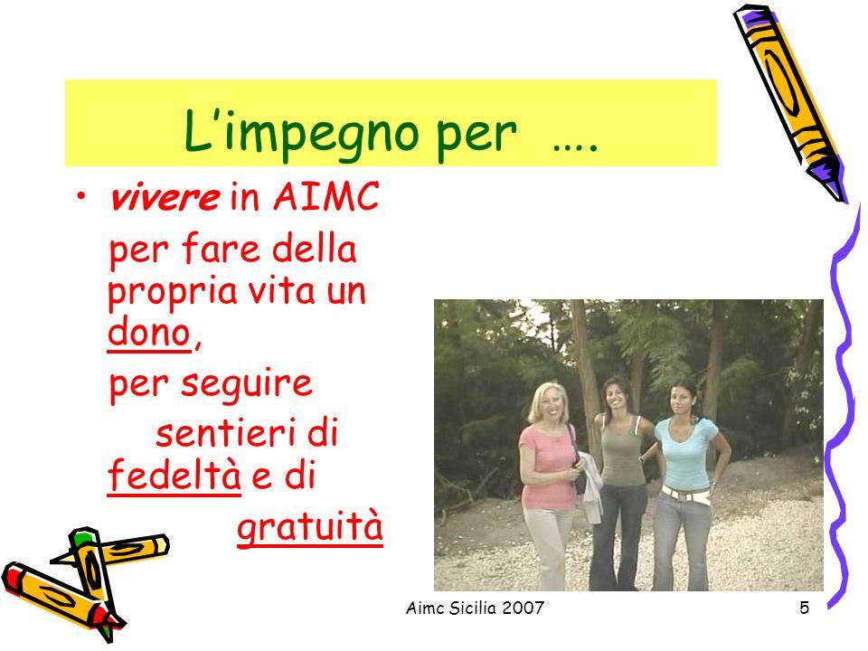 Aimc Sicilia 20075 Limpegno per …. vivere in AIMC per fare della propria vita un dono, per seguire sentieri di fedeltà e di gratuità