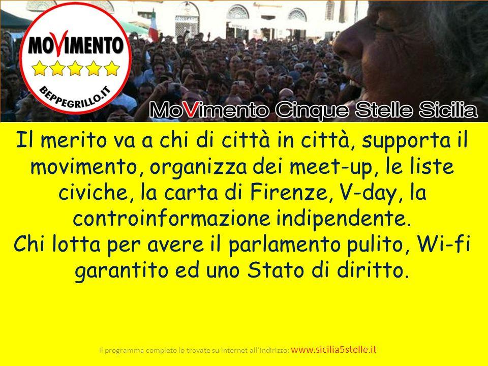 Il merito va a chi di città in città, supporta il movimento, organizza dei meet-up, le liste civiche, la carta di Firenze, V-day, la controinformazion