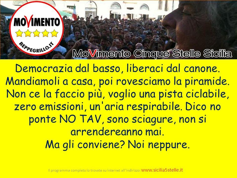 Il programma completo lo trovate su internet allindirizzo: www.sicilia5stelle.it Democrazia dal basso, liberaci dal canone. Mandiamoli a casa, poi rov