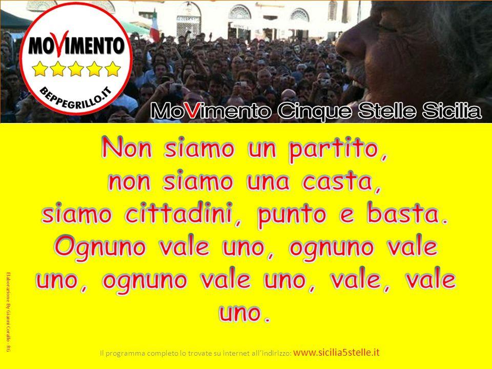 Il programma completo lo trovate su internet allindirizzo: www.sicilia5stelle.it Elaborazione By Gianni Corallo - RG