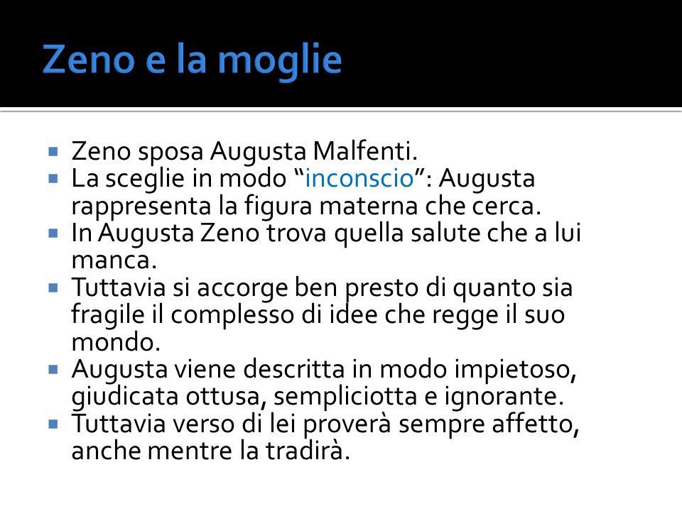 Zeno sposa Augusta Malfenti. La sceglie in modo inconscio: Augusta rappresenta la figura materna che cerca. In Augusta Zeno trova quella salute che a