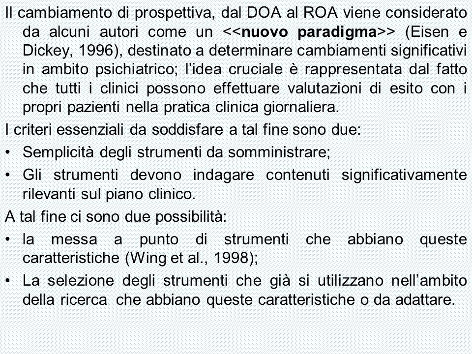 Il cambiamento di prospettiva, dal DOA al ROA viene considerato da alcuni autori come un > (Eisen e Dickey, 1996), destinato a determinare cambiamenti