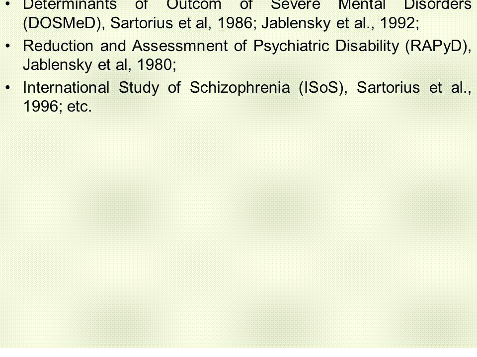 Determinants of Outcom of Severe Mental Disorders (DOSMeD), Sartorius et al, 1986; Jablensky et al., 1992; Reduction and Assessmnent of Psychiatric Di