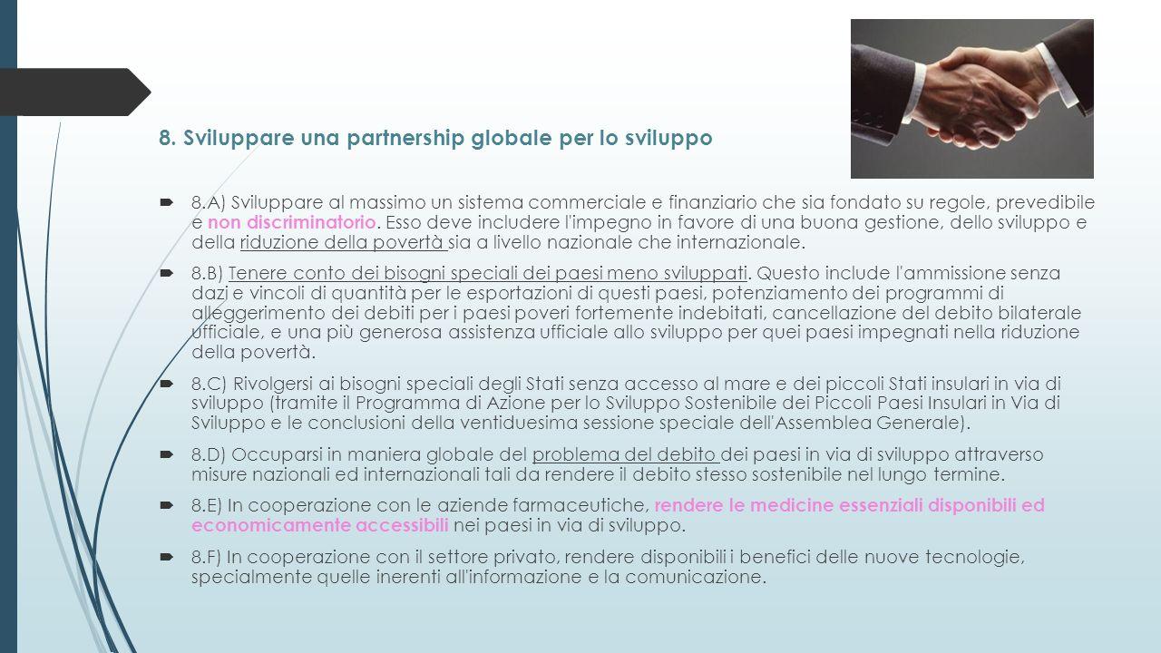 8. Sviluppare una partnership globale per lo sviluppo 8.A) Sviluppare al massimo un sistema commerciale e finanziario che sia fondato su regole, preve