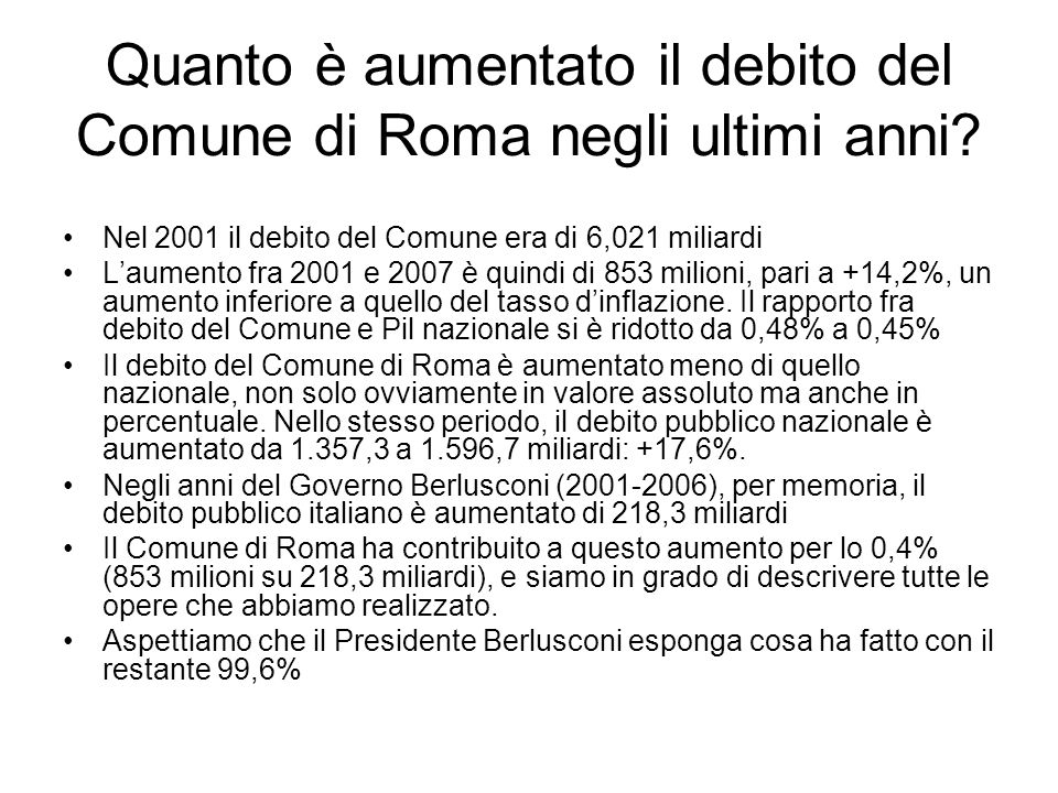 Quanto è aumentato il debito del Comune di Roma negli ultimi anni? Nel 2001 il debito del Comune era di 6,021 miliardi Laumento fra 2001 e 2007 è quin