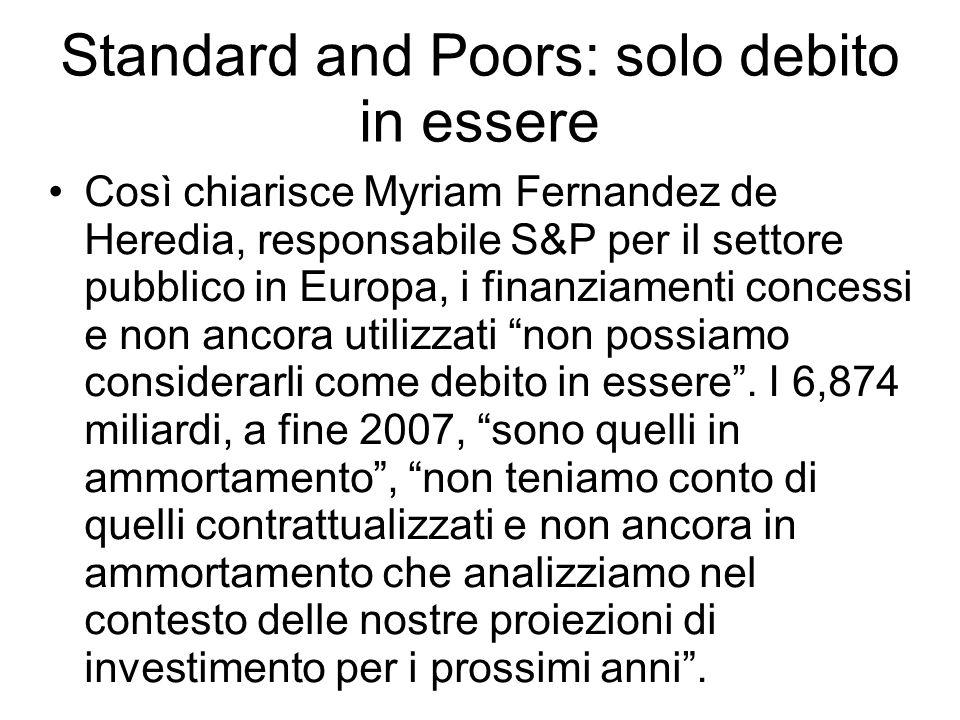Standard and Poors: solo debito in essere Così chiarisce Myriam Fernandez de Heredia, responsabile S&P per il settore pubblico in Europa, i finanziame