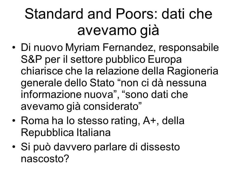 Standard and Poors: dati che avevamo già Di nuovo Myriam Fernandez, responsabile S&P per il settore pubblico Europa chiarisce che la relazione della R