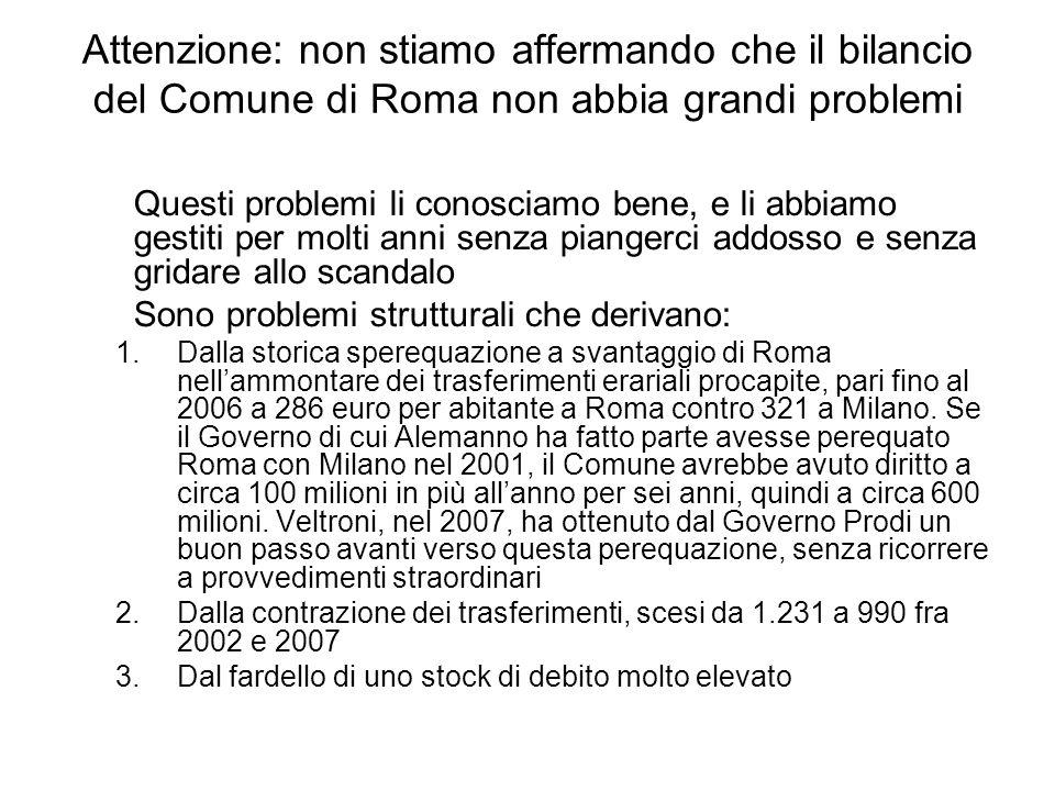 Attenzione: non stiamo affermando che il bilancio del Comune di Roma non abbia grandi problemi Questi problemi li conosciamo bene, e li abbiamo gestit