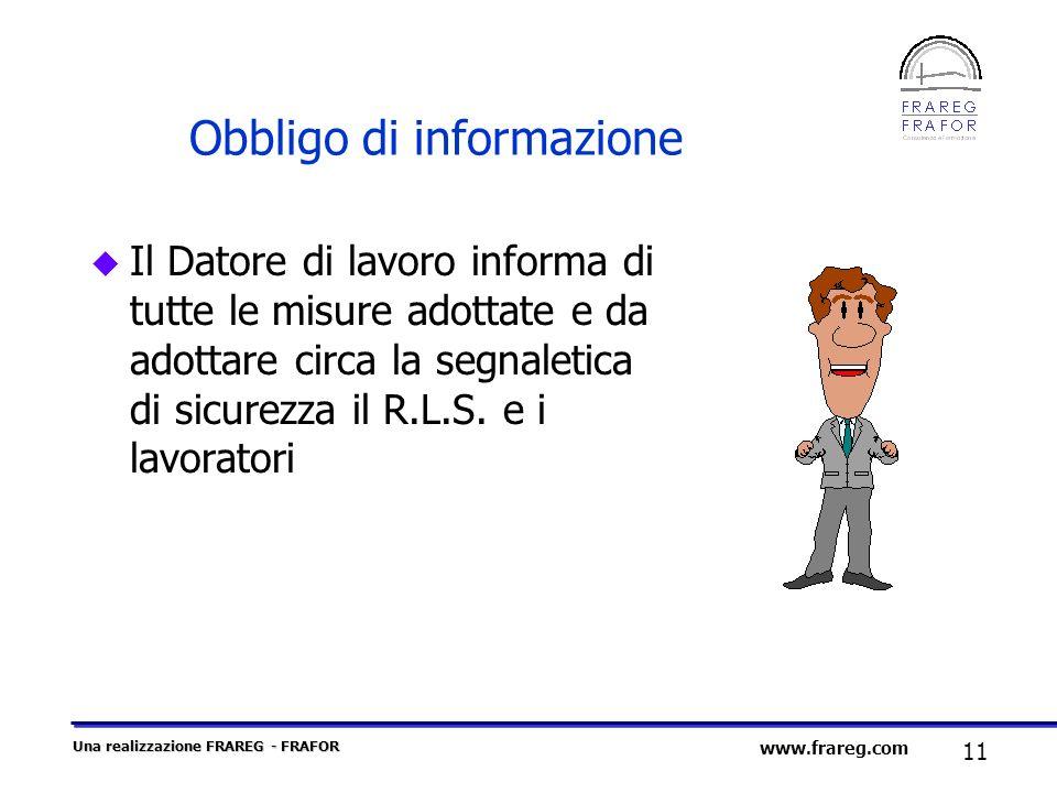 Una realizzazione FRAREG - FRAFOR 11 www.frareg.com Obbligo di informazione u Il Datore di lavoro informa di tutte le misure adottate e da adottare ci