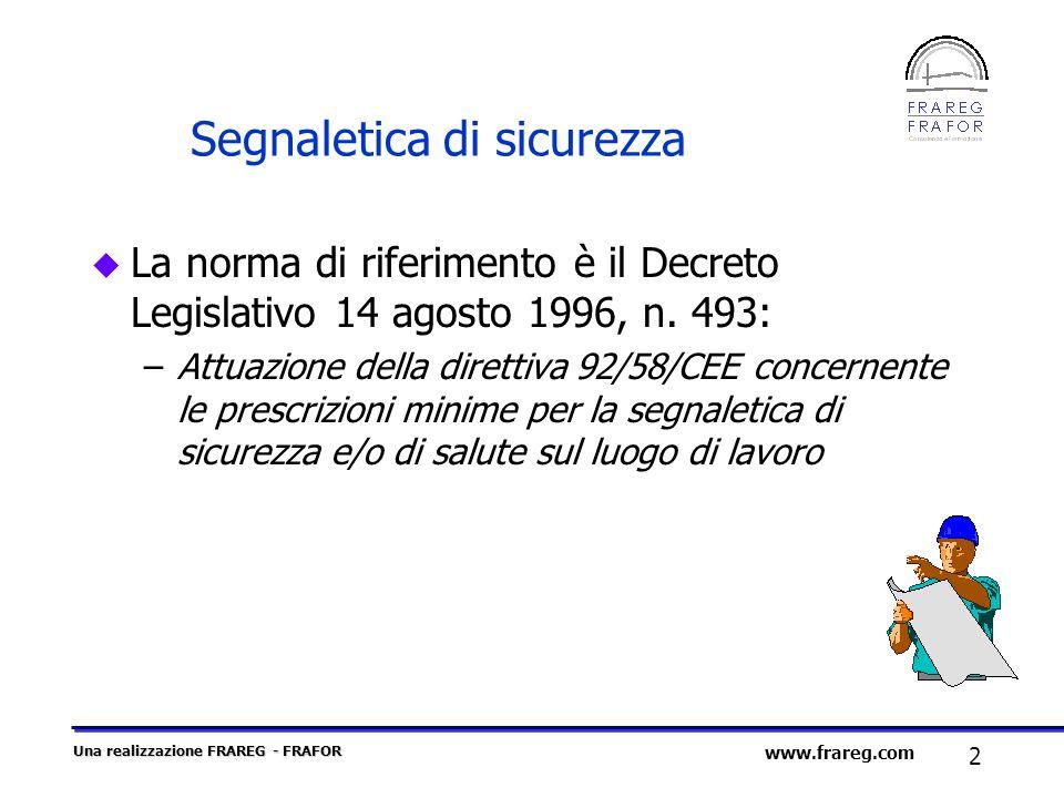 Una realizzazione FRAREG - FRAFOR 2 www.frareg.com Segnaletica di sicurezza u La norma di riferimento è il Decreto Legislativo 14 agosto 1996, n. 493: