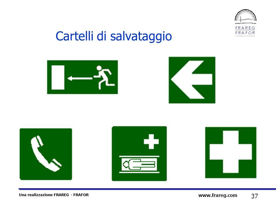 Una realizzazione FRAREG - FRAFOR 37 www.frareg.com Cartelli di salvataggio