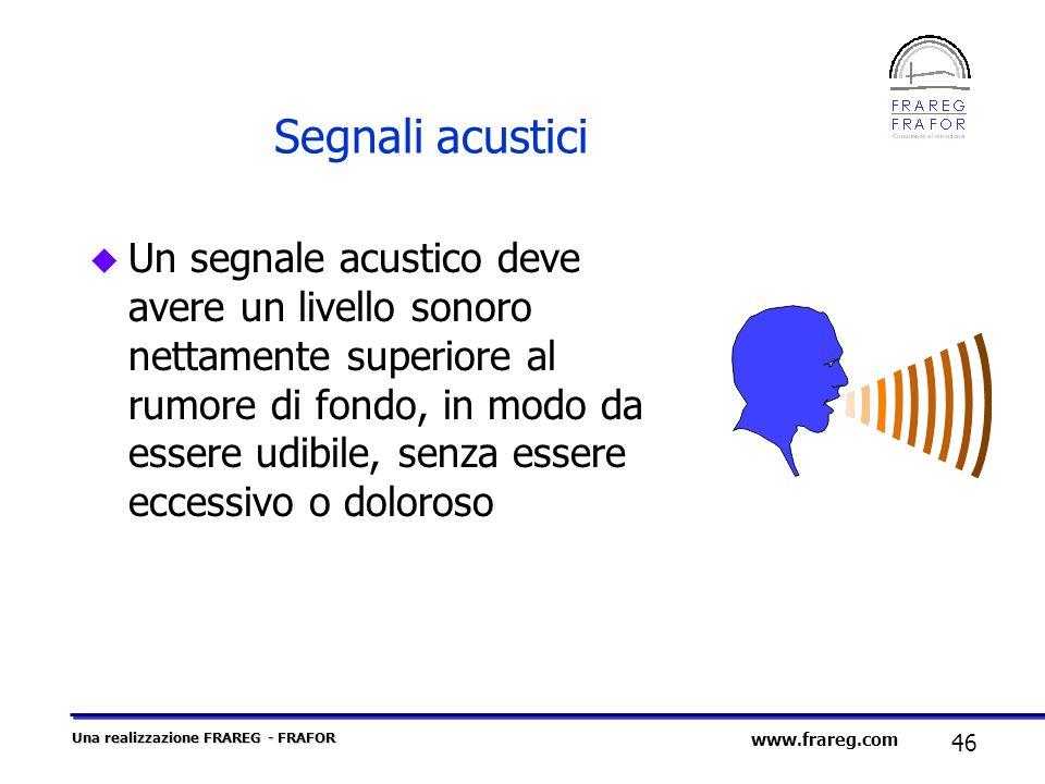Una realizzazione FRAREG - FRAFOR 46 www.frareg.com Segnali acustici u Un segnale acustico deve avere un livello sonoro nettamente superiore al rumore