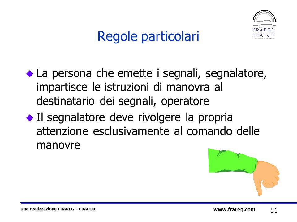 Una realizzazione FRAREG - FRAFOR 51 www.frareg.com Regole particolari u La persona che emette i segnali, segnalatore, impartisce le istruzioni di man