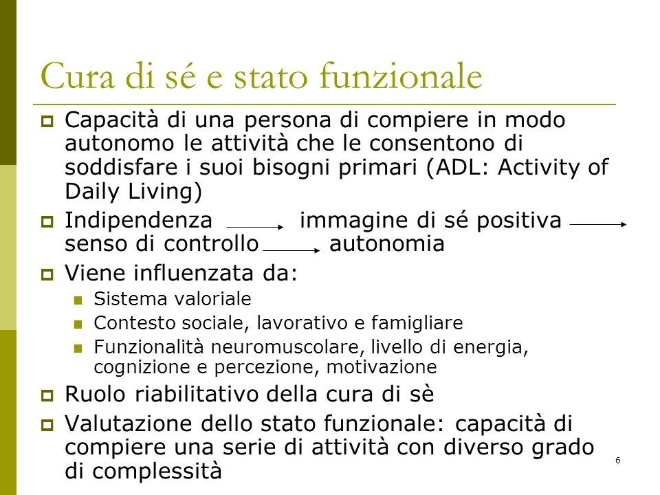 7 Componente soggettiva: come la persona considera la propria condizione e percepisce i cambiamenti indotti dalla malattia Scale di valutazione della cura di sè