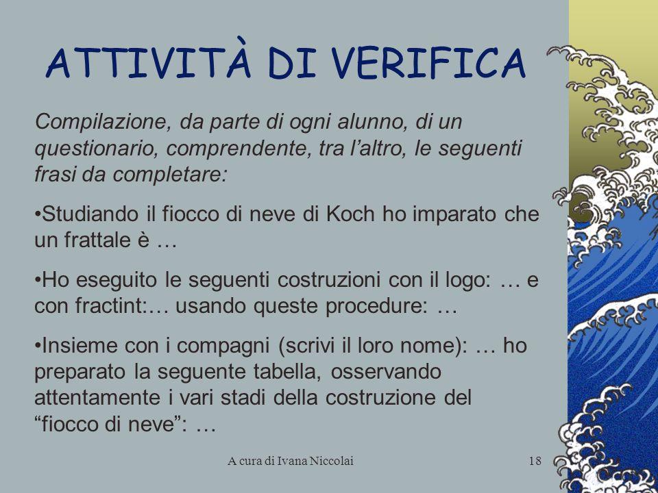 A cura di Ivana Niccolai18 ATTIVITÀ DI VERIFICA Compilazione, da parte di ogni alunno, di un questionario, comprendente, tra laltro, le seguenti frasi