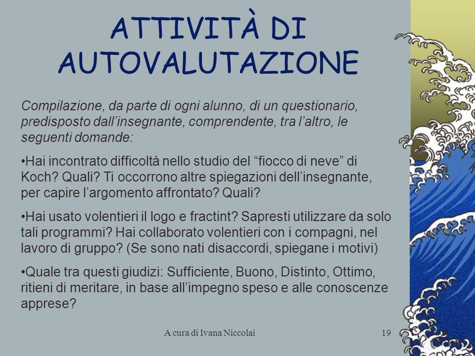 A cura di Ivana Niccolai19 ATTIVITÀ DI AUTOVALUTAZIONE Compilazione, da parte di ogni alunno, di un questionario, predisposto dallinsegnante, comprend