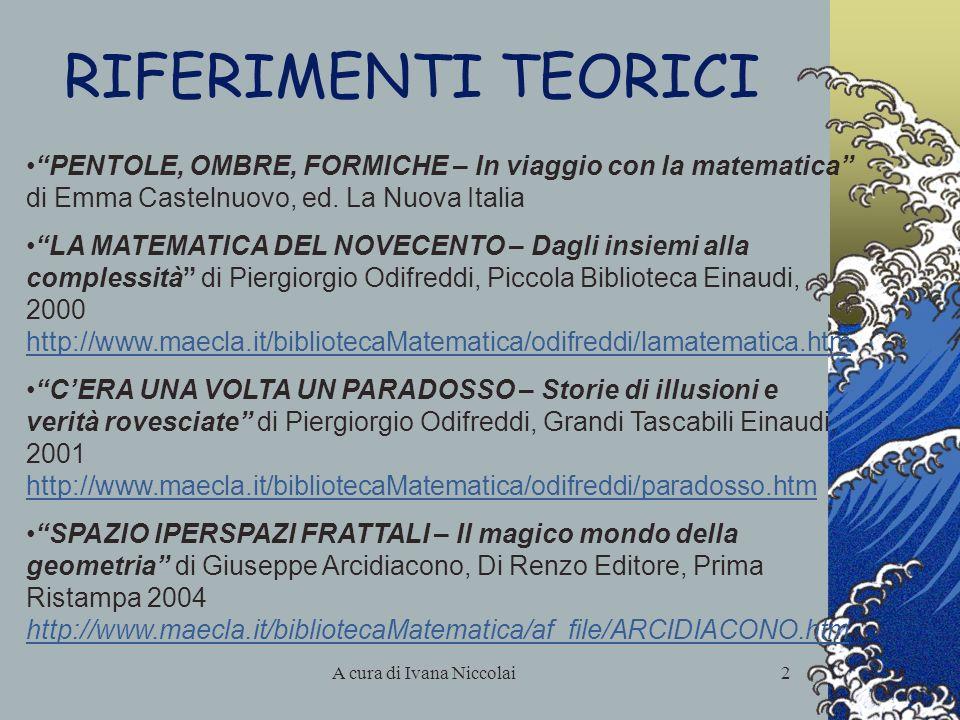 A cura di Ivana Niccolai2 RIFERIMENTI TEORICI PENTOLE, OMBRE, FORMICHE – In viaggio con la matematica di Emma Castelnuovo, ed. La Nuova Italia LA MATE
