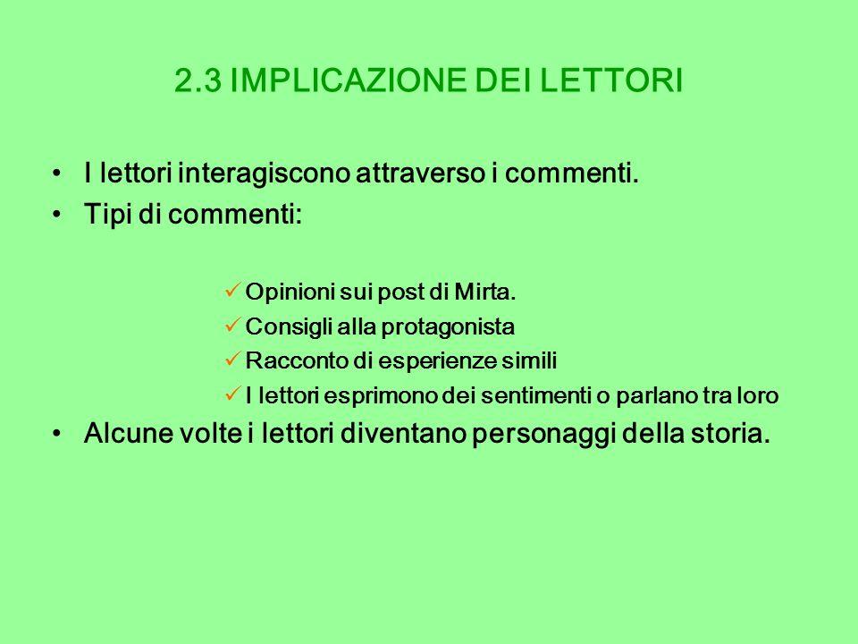 2.3 IMPLICAZIONE DEI LETTORI I lettori interagiscono attraverso i commenti. Tipi di commenti: Opinioni sui post di Mirta. Consigli alla protagonista R