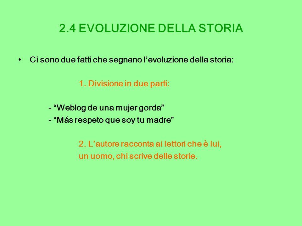 2.4 EVOLUZIONE DELLA STORIA Ci sono due fatti che segnano levoluzione della storia: 1. Divisione in due parti: - Weblog de una mujer gorda - Más respe