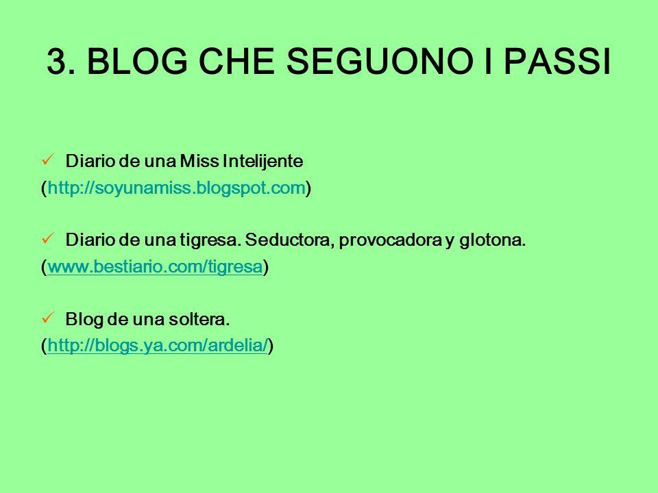 3. BLOG CHE SEGUONO I PASSI Diario de una Miss Intelijente (http://soyunamiss.blogspot.com) Diario de una tigresa. Seductora, provocadora y glotona. (