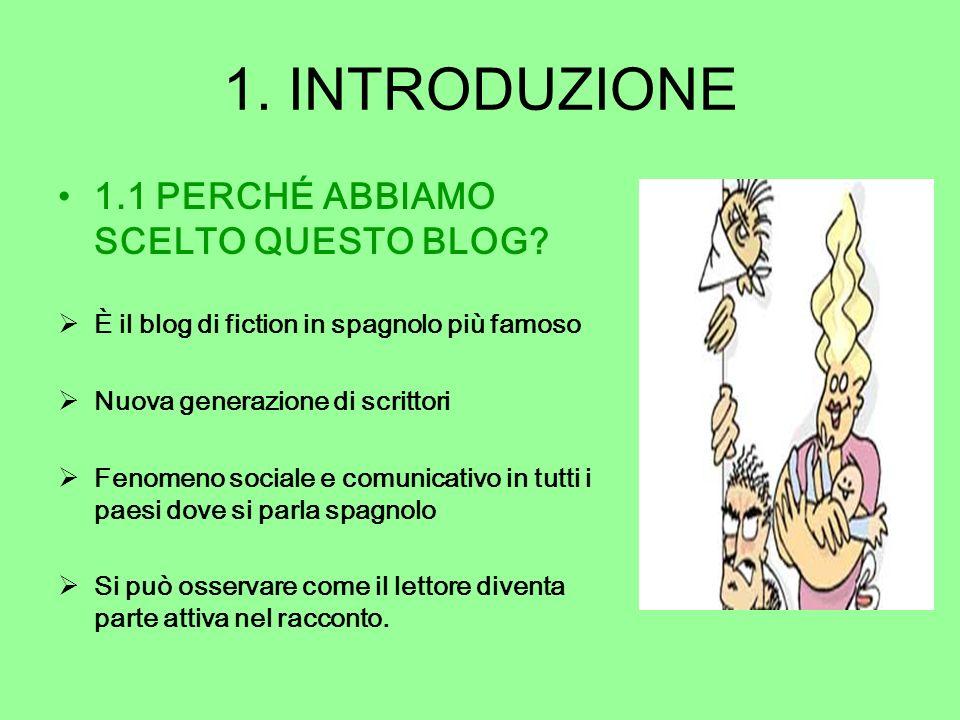 1. INTRODUZIONE 1.1 PERCHÉ ABBIAMO SCELTO QUESTO BLOG? È il blog di fiction in spagnolo più famoso Nuova generazione di scrittori Fenomeno sociale e c