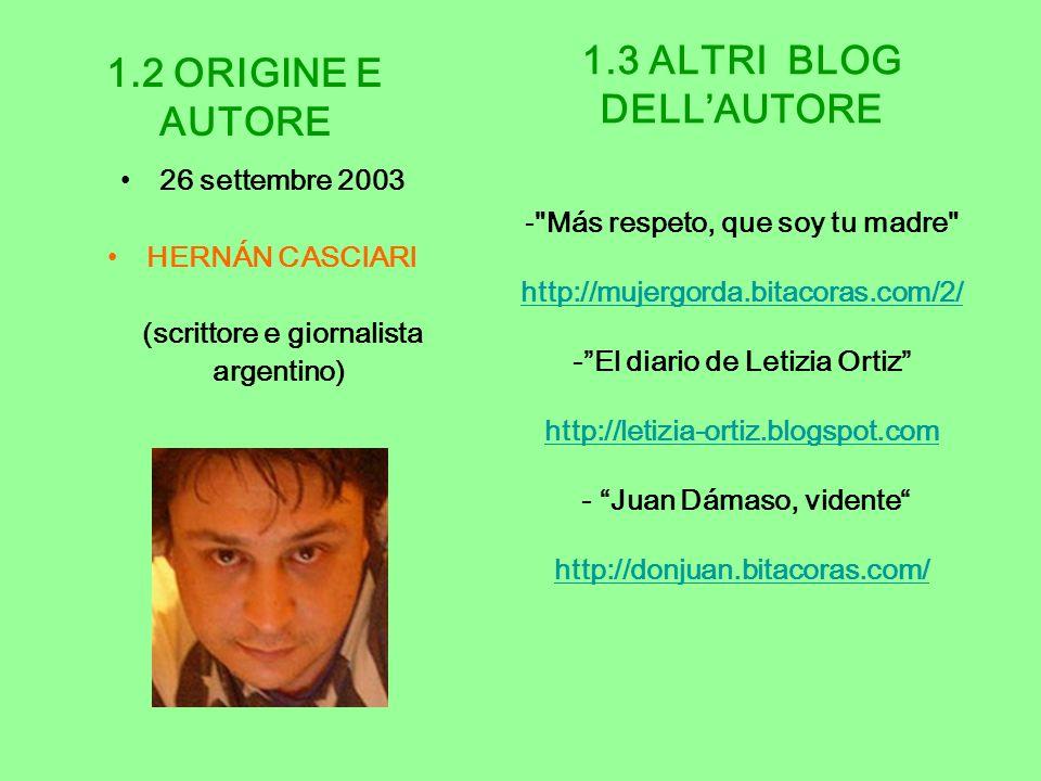 1.2 ORIGINE E AUTORE 26 settembre 2003 HERNÁN CASCIARI (scrittore e giornalista argentino) 1.3 ALTRI BLOG DELLAUTORE -