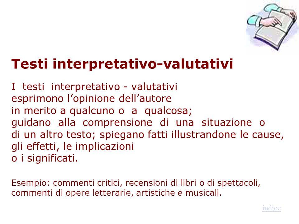 Testi interpretativo-valutativi I testi interpretativo - valutativi esprimono lopinione dellautore in merito a qualcuno o a qualcosa; guidano alla com