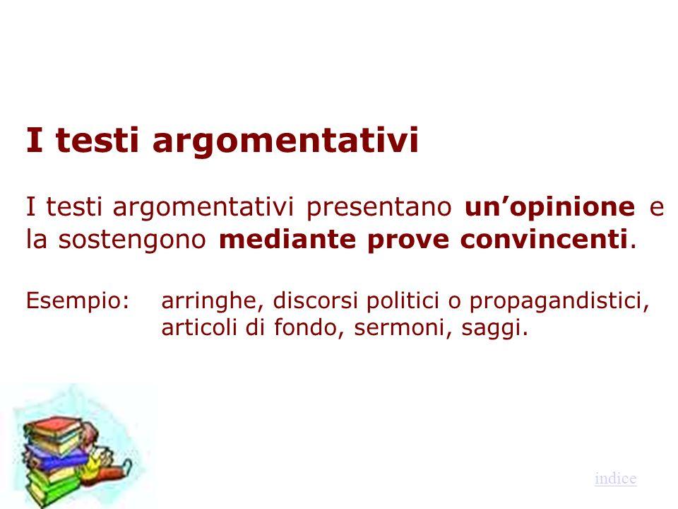 I testi argomentativi I testi argomentativi presentano unopinione e la sostengono mediante prove convincenti. Esempio: arringhe, discorsi politici o p