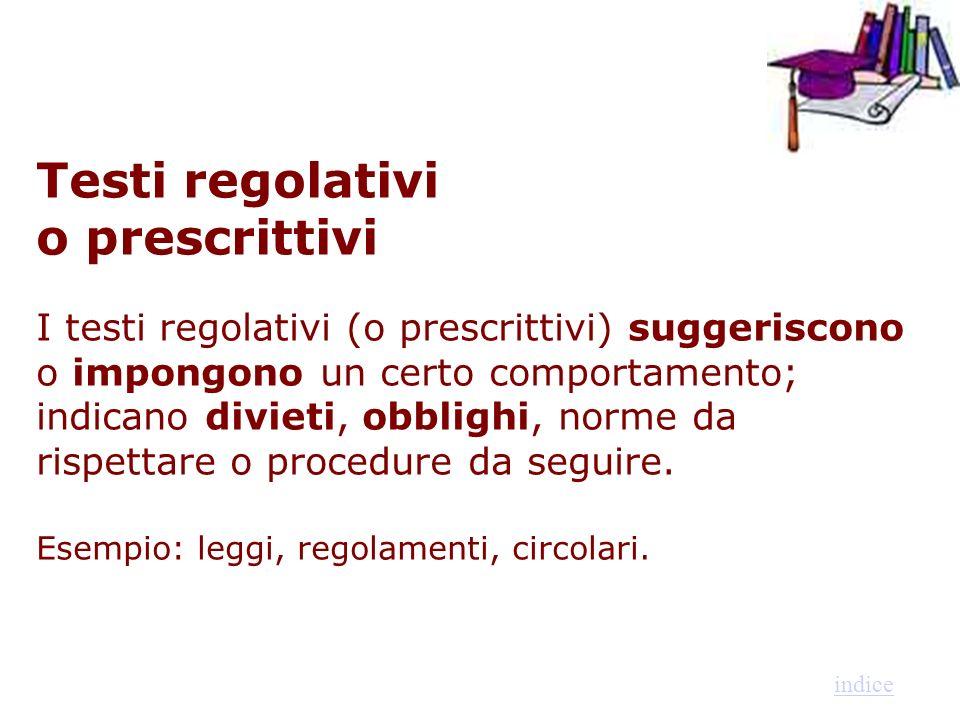 Testi regolativi o prescrittivi I testi regolativi (o prescrittivi) suggeriscono o impongono un certo comportamento; indicano divieti, obblighi, norme