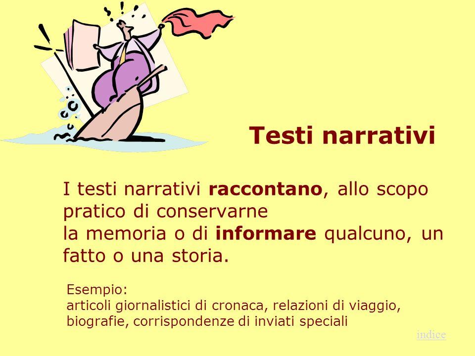 Testi narrativi I testi narrativi raccontano, allo scopo pratico di conservarne la memoria o di informare qualcuno, un fatto o una storia.. indice Ese