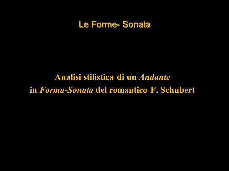 Le Forme- Sonata Analisi stilistica di un Andante in Forma-Sonata del romantico F. Schubert