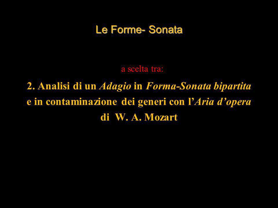 Le Forme- Sonata 2. Analisi di un Adagio in Forma-Sonata bipartita e in contaminazione dei generi con lAria dopera di W. A. Mozart a scelta tra: