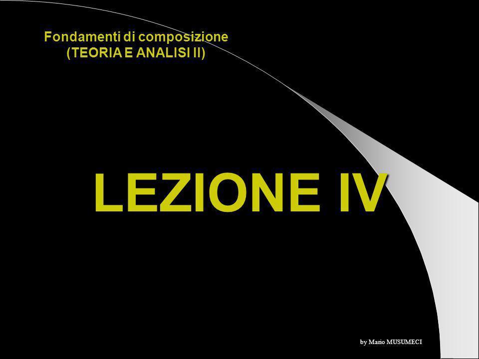 LEZIONE IV Fondamenti di composizione (TEORIA E ANALISI II) by Mario MUSUMECI