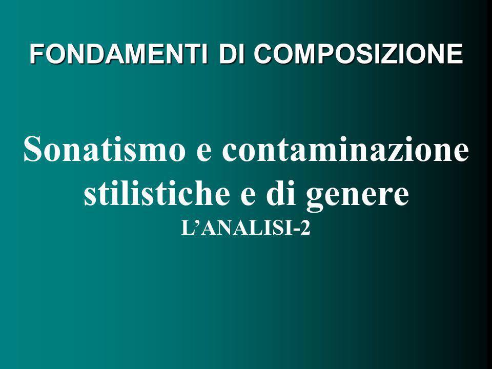 Sonatismo e contaminazione stilistiche e di genere LANALISI-2 FONDAMENTI DI COMPOSIZIONE